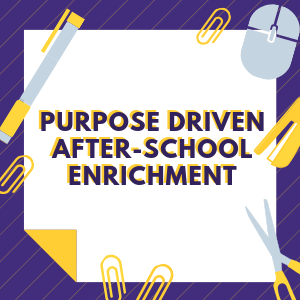 Purpose Driven After-School Enrichment